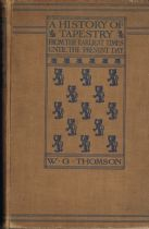 A History of Tapestry from the Earliest Times to the Present Day W G Thomson